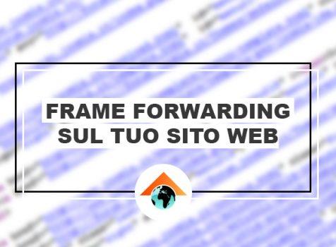 Come aggiungere il Frame Forwarding (o URL masking) sul tuo sito web